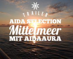 Unser Trailer zu der AIDA-Selection Reise mit AIDAaura im Mittelmeer